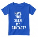 Have you seen my contact? kid t-shirt